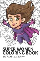 Super Women Coloring Book 6x9 Pocket Size Edition: Color Book with Black White Art Work Against Mandala Designs to Inspire Mindfulness and Creativity.