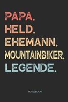 Papa. Held. Ehemann. Mountainbiker. Legende. - Notizbuch
