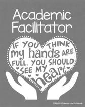 Academic Facilitator 2019-2020 Calendar and Notebook: If You Think My Hands Are Full You Should See My Heart: Monthly Academic Organizer (Aug 2019 - J