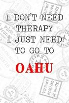 I Don't Need Therapy I Just Need To Go To Oahu: 6x9'' Dot Bullet Travel Stamps Notebook/Journal Funny Gift Idea For Travellers, Explorers, Backpackers,