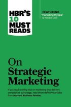 HBR's 10 Must Reads on Strategic Marketing (with featured article Marketing Myopia, by Theodore Levitt)