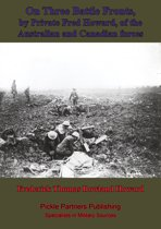 On Three Battle Fronts, By Private Fred Howard, Of The Australian And Canadian Forces
