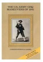 The U.S. Army Ghq Maneuvers of 1941