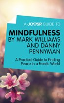 A Joosr Guide to… Mindfulness by Mark Williams and Danny Penman: A Practical Guide to Finding Peace in a Frantic World