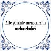 Tegeltje met Spreuk (Tegeltjeswijsheid): Alle geniale mensen zijn melancholici + Kado verpakking & Plakhanger