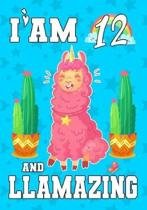 I'am 12 And Llamazing: A Llama journal for 12 year old girls or boys gift, Birthday Gift for children, draw and write Christmas gift