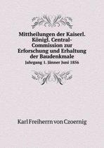 Mittheilungen Der Kaiserl. Konigl. Central-Commission Zur Erforschung Und Erhaltung Der Baudenkmale Jahrgang 1. Janner Juni 1856