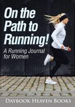 On the Path to Running! a Running Journal for Women