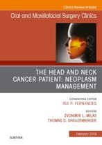 The Head and Neck Cancer Patient: Neoplasm Management, An Issue of Oral and Maxillofacial Surgery Clinics of North America, E-Book