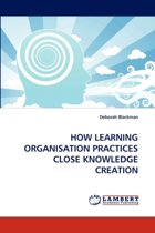 How Learning Organisation Practices Close Knowledge Creation