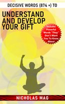 Decisive Words (874 +) to Understand and Develop Your Gift