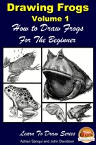 Drawing Frogs Volume 1: How to Draw Frogs For the Beginner