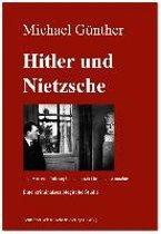 Hitler und Nietzsche. Oder wie ein Philosoph doch noch Geschichte machte