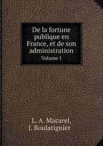 de La Fortune Publique En France, Et de Son Administration Volume 1