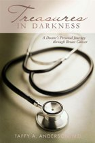 Treasures In Darkness: A Doctor's Personal Journey Through Breast Cancer