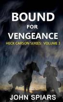 Bound for Vengeance: Heck Carson Series: Volume 3