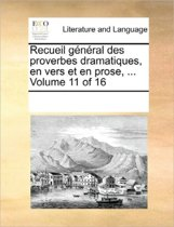 Recueil General Des Proverbes Dramatiques, En Vers Et En Prose, ... Volume 11 of 16