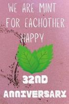 We Are Mint For Eachother Happy 32nd Anniversary: Funny 32nd We are mint for eachother happy anniversary Birthday Gift Journal / Notebook / Diary Quot