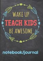 Wake Up Teach Kids Be Awesome Notebook Journal
