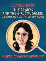 The Bradys and the Girl Smuggler; Or, Working for the Custom House