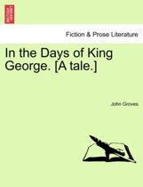 In the Days of King George. [a Tale.]