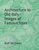 Architecture in Old Italy - Images of Famous Sites