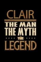 Clair The Man The Myth The Legend: Clair Journal 6x9 Notebook Personalized Gift For Male Called Clair The Man The Myth The Legend