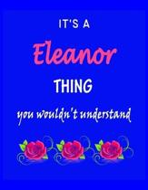 It's A Eleanor Thing You Wouldn't Understand: Eleanor First Name Personalized Journal 8.5 x 11 Notebook, Wide Ruled (Lined) blank pages Funny Cover fo