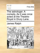 The Astrologer. a Comedy. as It Was Once Acted at the Theatre-Royal in Drury Lane.