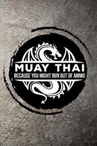 Muay Thai Because You Might Run Out of Ammo: Journal / Notebook for Martial Art Fan