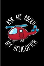 Ask Me About My Helicopter: Pilots And Captains Journal - Notebook - Workbook For Helicopter Terms, Propeller Aircraft, Flying License & Helicopte