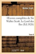 Oeuvres Compl�tes de Sir Walter Scott. Tome 8 Le Lord Des Iles