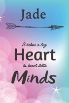 Jade It Takes A Big Heart To Teach Little Minds: Jade Gifts for Mom Gifts for Teachers Journal / Notebook / Diary / USA Gift (6 x 9 - 110 Blank Lined