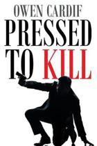 Pressed to Kill