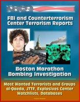 FBI and Counterterrorism Center Terrorism Reports: Boston Marathon Bombing Investigation, Most Wanted Terrorists and Groups, al-Qaeda, JTTF, Explosives Center, Watchlists, Databases