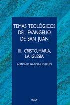 Temas teologicos del evangelio de San Juan. III. Cristo, María, la Iglesia