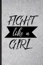 Fight Like A Girl: Blank Funny Women Feminist Lined Notebook/ Journal For Girl Power Equality, Inspirational Saying Unique Special Birthd