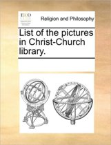 List of the Pictures in Christ-Church Library.