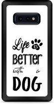 Galaxy S10e Hardcase hoesje Life Is Better With a Dog - zwart