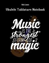 Music Is The Strongest Form Of Magic: Ukulele Tablature Notebook: Perfect Gift for Ukulele Players