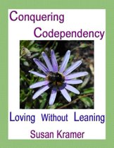 Conquering Codependency – Loving Without Leaning