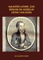 Maarten Luther, zijn brieven en huwelijk Kathe van Bora