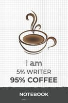 I am 5% Writer 95% Coffee Notebook