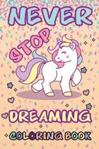 Never Stop Dreaming Coloring Book: Cute Unicorn Never Stop Dreaming Book for Girls: 100 Pages of 6'' x 9'' Unicorn Journal for Drawing, Doodling or Sket