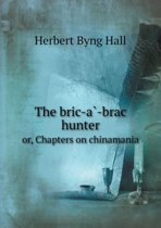 The Bric-À-Brac Hunter Or, Chapters on Chinamania