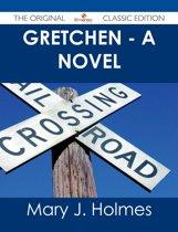 Gretchen - A Novel - The Original Classic Edition
