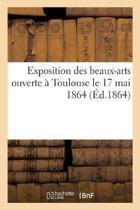 Exposition Des Beaux-Arts Ouverte Toulouse Le 17 Mai 1864