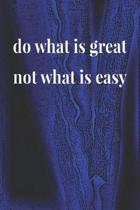 Do What Is Great Not What Is Easy