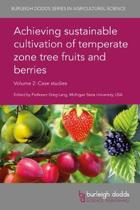 Achieving Sustainable Cultivation of Temperate Zone Tree Fruits and Berries Volume 2