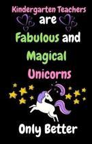 Kindergarten Teachers Are Fabulous & Magical Unicorn Only Better